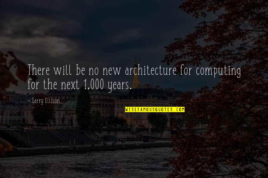 1-Jan Quotes By Larry Ellison: There will be no new architecture for computing