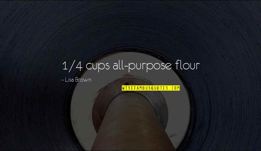 1-Jan Quotes By Lisa Brown: 1/4 cups all-purpose flour