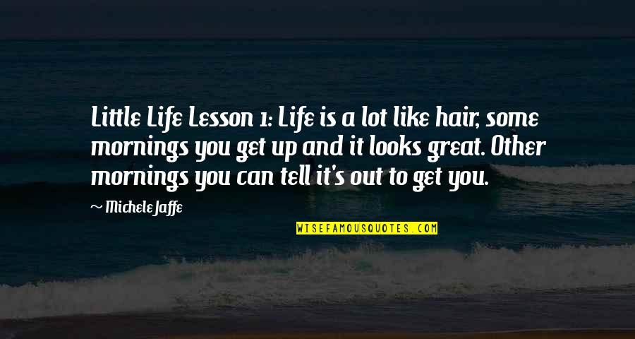 1-Jan Quotes By Michele Jaffe: Little Life Lesson 1: Life is a lot