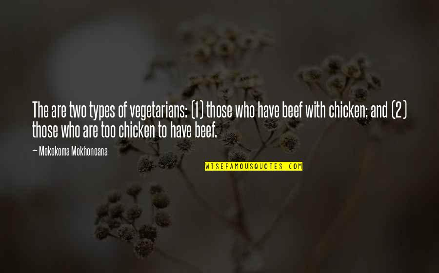 1-Jan Quotes By Mokokoma Mokhonoana: The are two types of vegetarians: (1) those