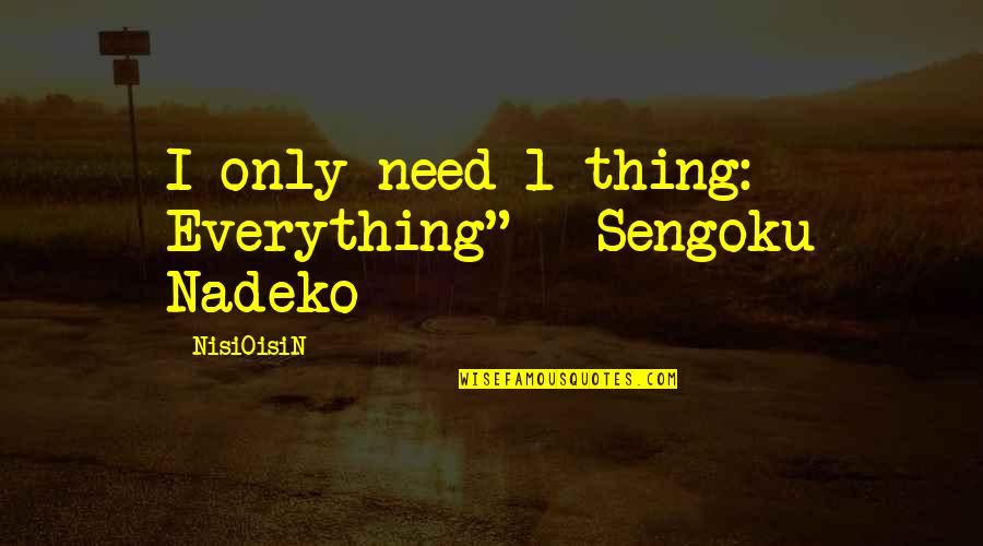 "1-Jan Quotes By NisiOisiN: I only need 1 thing: Everything"" - Sengoku"