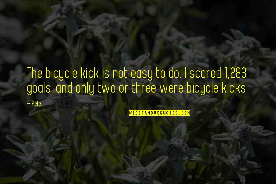 1-Jan Quotes By Pele: The bicycle kick is not easy to do.