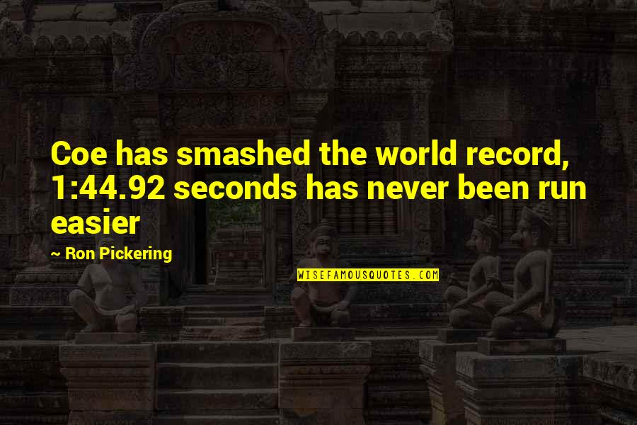 1-Jan Quotes By Ron Pickering: Coe has smashed the world record, 1:44.92 seconds