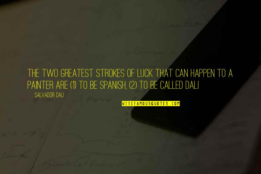 1-Jan Quotes By Salvador Dali: The two greatest strokes of luck that can