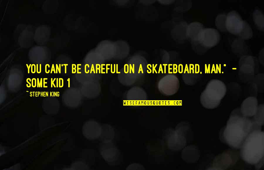1-Jan Quotes By Stephen King: You can't be careful on a skateboard, man.""