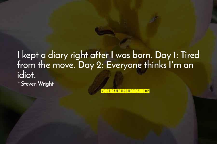 1-Jan Quotes By Steven Wright: I kept a diary right after I was
