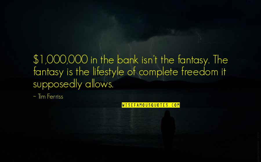 1-Jan Quotes By Tim Ferriss: $1,000,000 in the bank isn't the fantasy. The