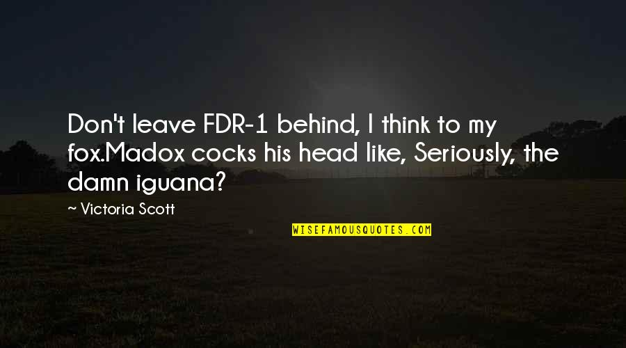 1-Jan Quotes By Victoria Scott: Don't leave FDR-1 behind, I think to my