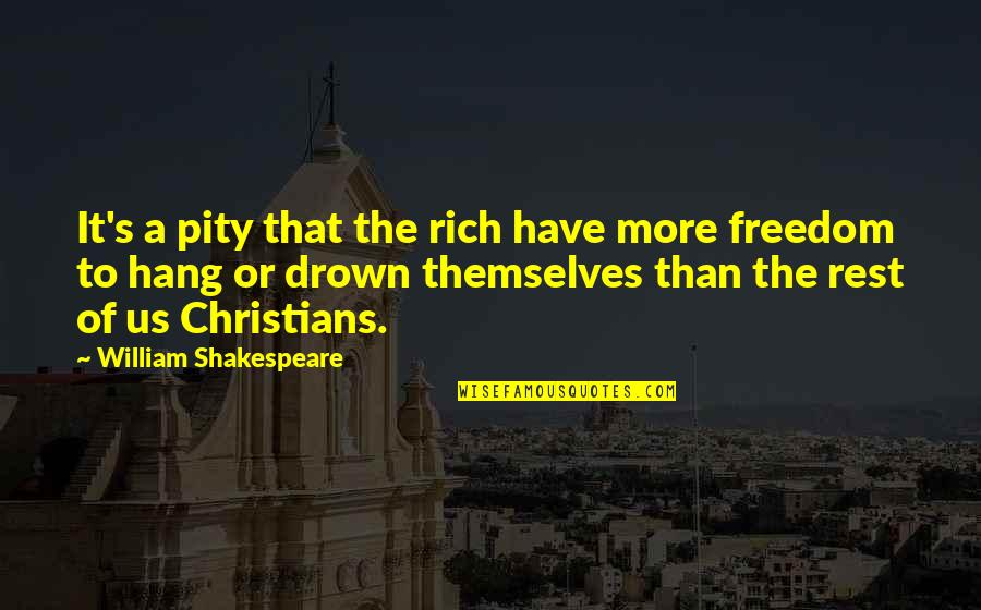 1-Jan Quotes By William Shakespeare: It's a pity that the rich have more