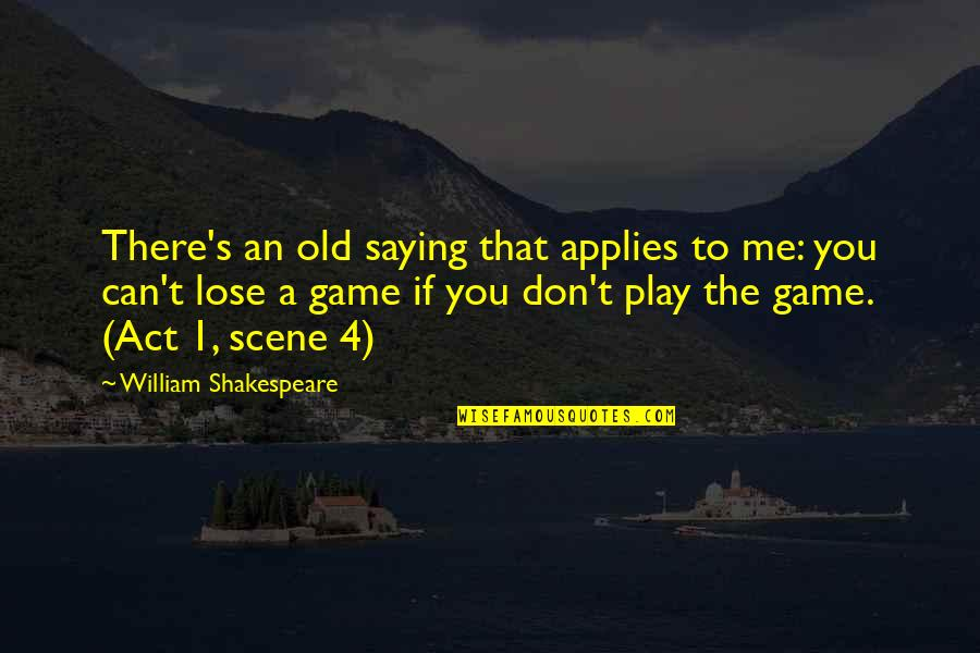 1-Jan Quotes By William Shakespeare: There's an old saying that applies to me: