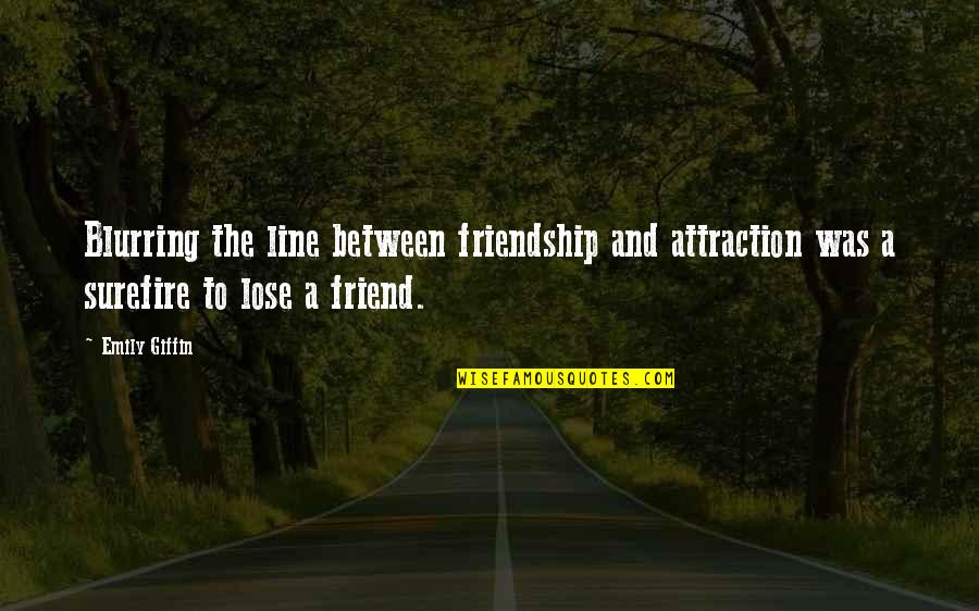 1 Line Friendship Quotes By Emily Giffin: Blurring the line between friendship and attraction was