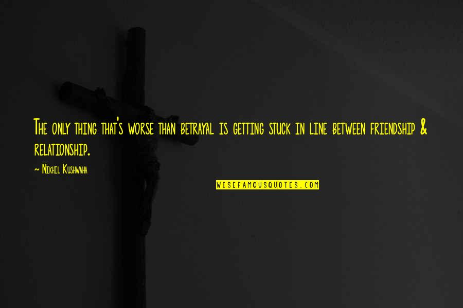 1 Line Friendship Quotes By Nikhil Kushwaha: The only thing that's worse than betrayal is