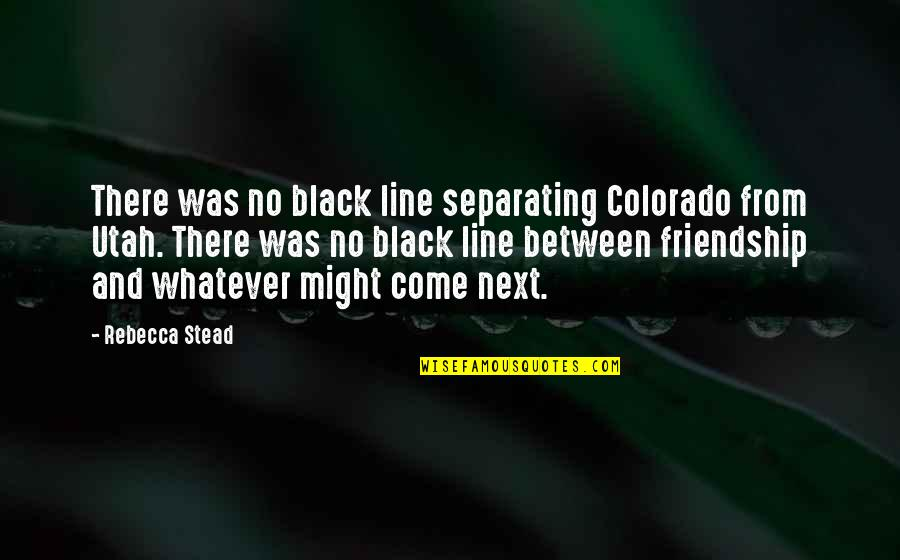 1 Line Friendship Quotes By Rebecca Stead: There was no black line separating Colorado from