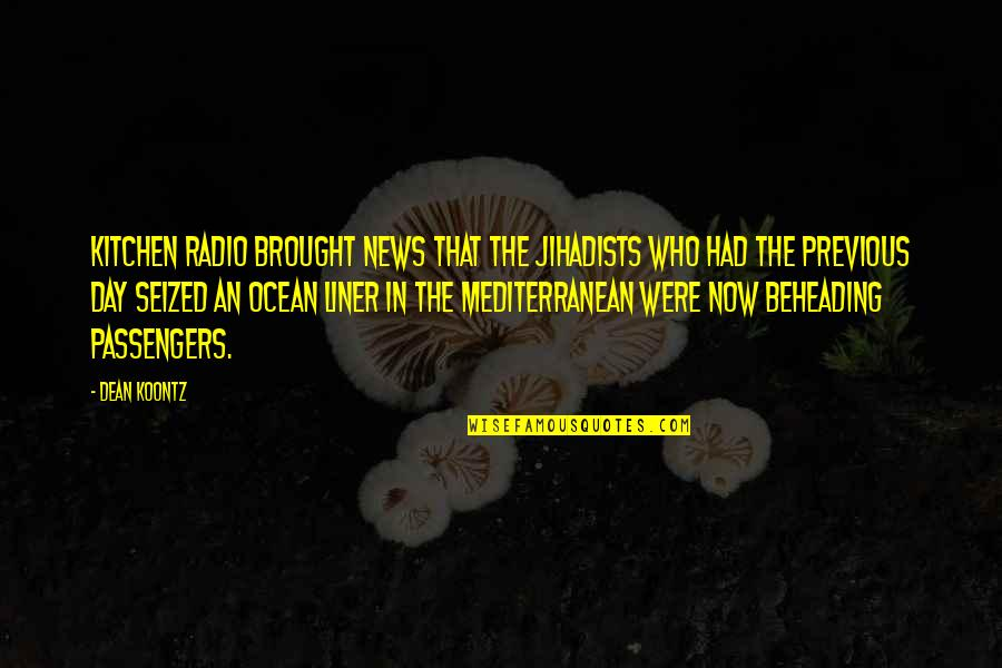 1 Liner Quotes By Dean Koontz: kitchen radio brought news that the jihadists who