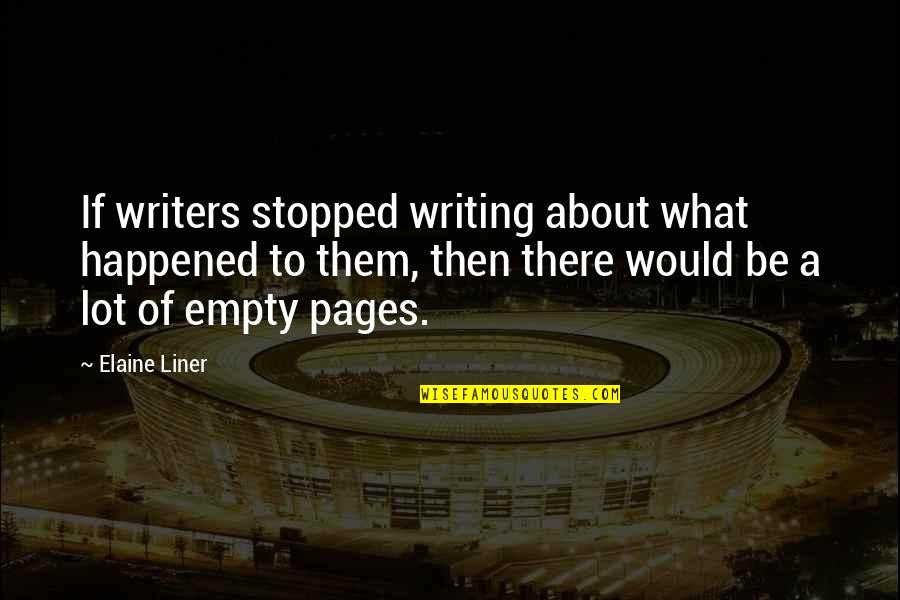 1 Liner Quotes By Elaine Liner: If writers stopped writing about what happened to