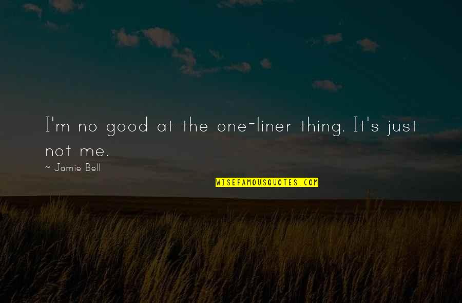 1 Liner Quotes By Jamie Bell: I'm no good at the one-liner thing. It's