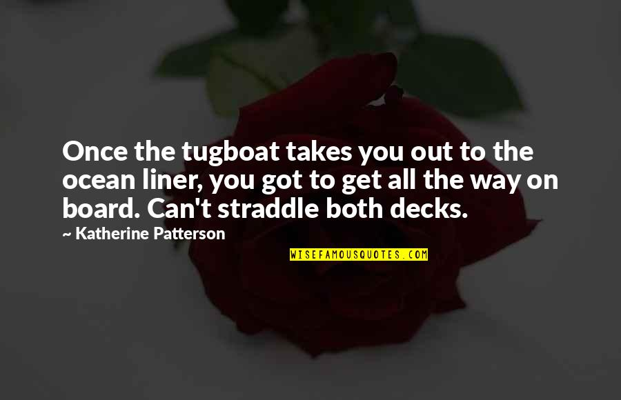 1 Liner Quotes By Katherine Patterson: Once the tugboat takes you out to the