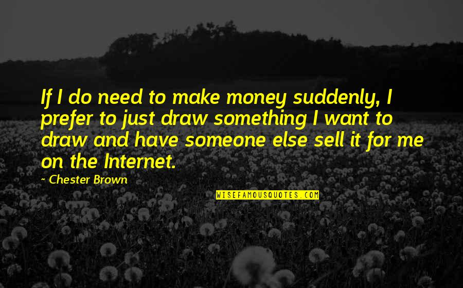 1 Litre Of Tears Quotes By Chester Brown: If I do need to make money suddenly,