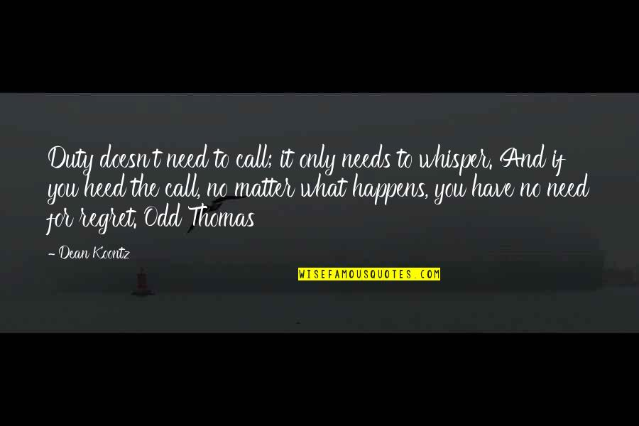 1 Litre Of Tears Quotes By Dean Koontz: Duty doesn't need to call; it only needs