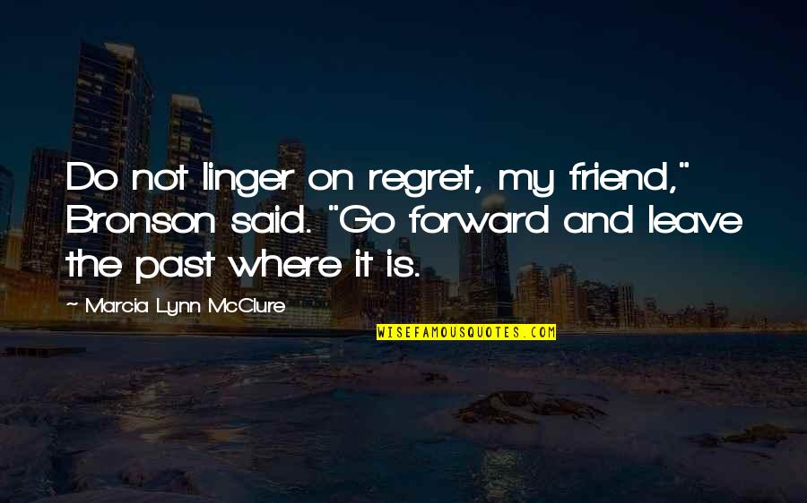 """1 Litre Of Tears Quotes By Marcia Lynn McClure: Do not linger on regret, my friend,"""" Bronson"""