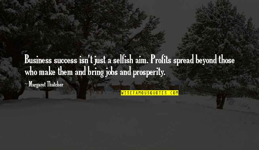 1 Litre Of Tears Quotes By Margaret Thatcher: Business success isn't just a selfish aim. Profits