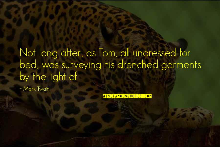 1 Litre Of Tears Quotes By Mark Twain: Not long after, as Tom, all undressed for