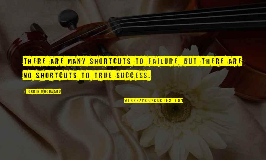 1 Litre Of Tears Quotes By Orrin Woodward: There are many shortcuts to failure, but there