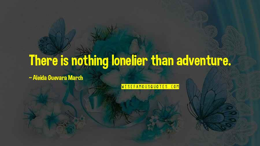 1 March Quotes By Aleida Guevara March: There is nothing lonelier than adventure.