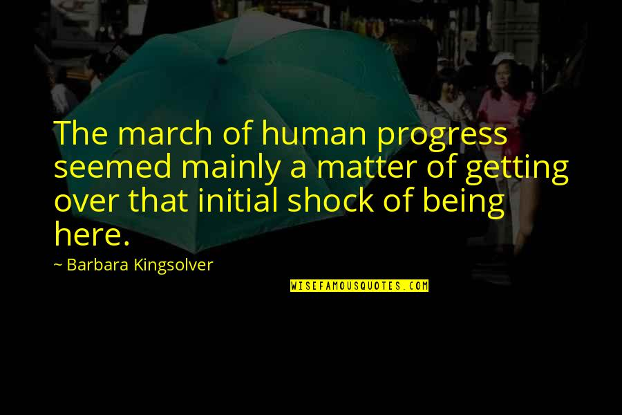 1 March Quotes By Barbara Kingsolver: The march of human progress seemed mainly a