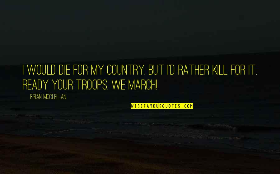 1 March Quotes By Brian McClellan: I would die for my country. But I'd