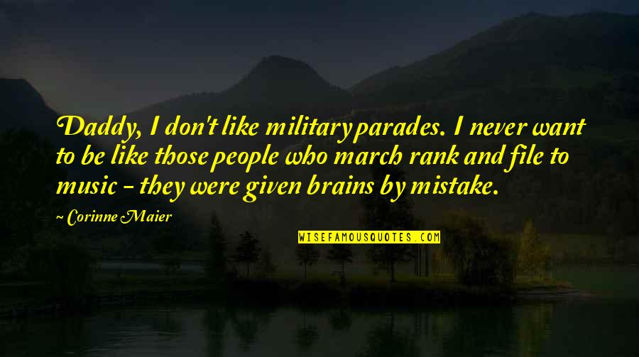 1 March Quotes By Corinne Maier: Daddy, I don't like military parades. I never