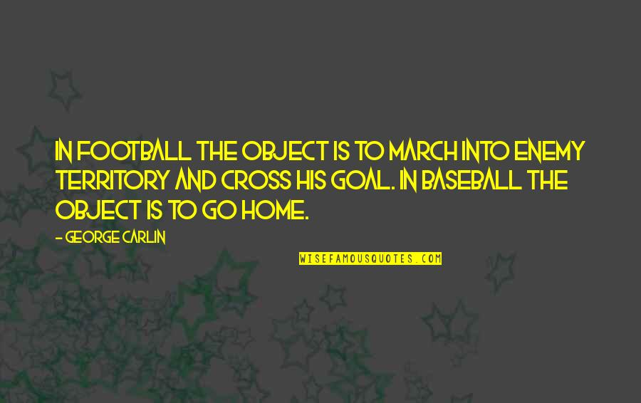 1 March Quotes By George Carlin: In football the object is to march into