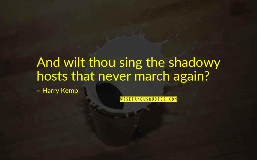 1 March Quotes By Harry Kemp: And wilt thou sing the shadowy hosts that