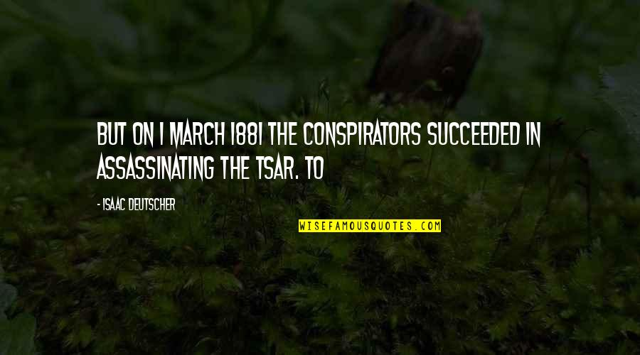 1 March Quotes By Isaac Deutscher: But on 1 March 1881 the conspirators succeeded