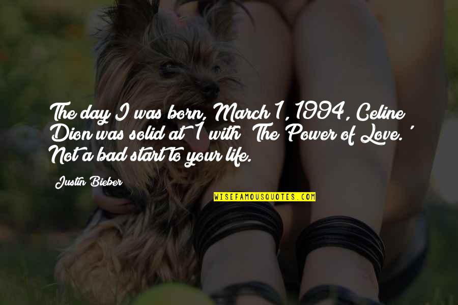 1 March Quotes By Justin Bieber: The day I was born, March 1, 1994,