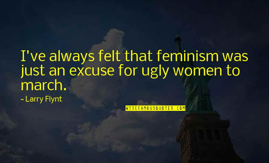 1 March Quotes By Larry Flynt: I've always felt that feminism was just an