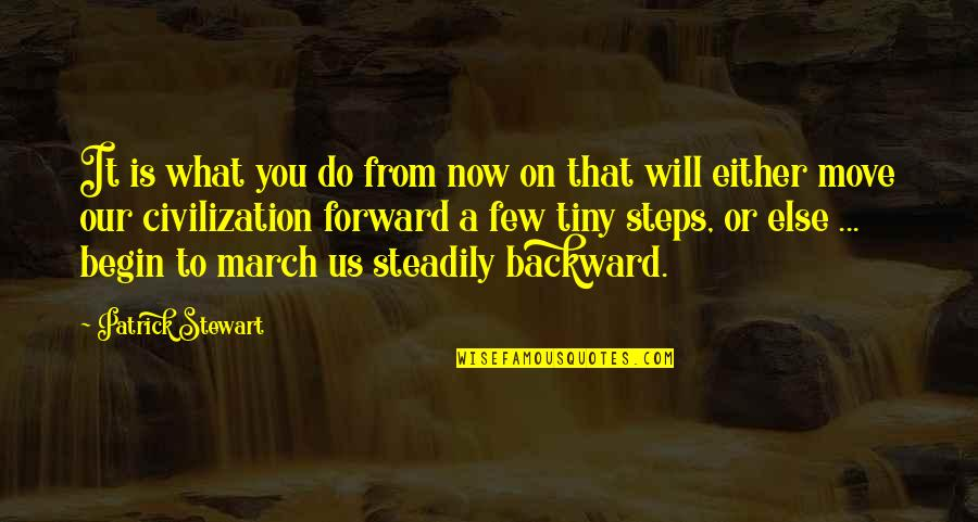 1 March Quotes By Patrick Stewart: It is what you do from now on