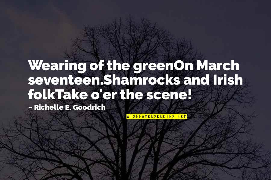 1 March Quotes By Richelle E. Goodrich: Wearing of the greenOn March seventeen.Shamrocks and Irish