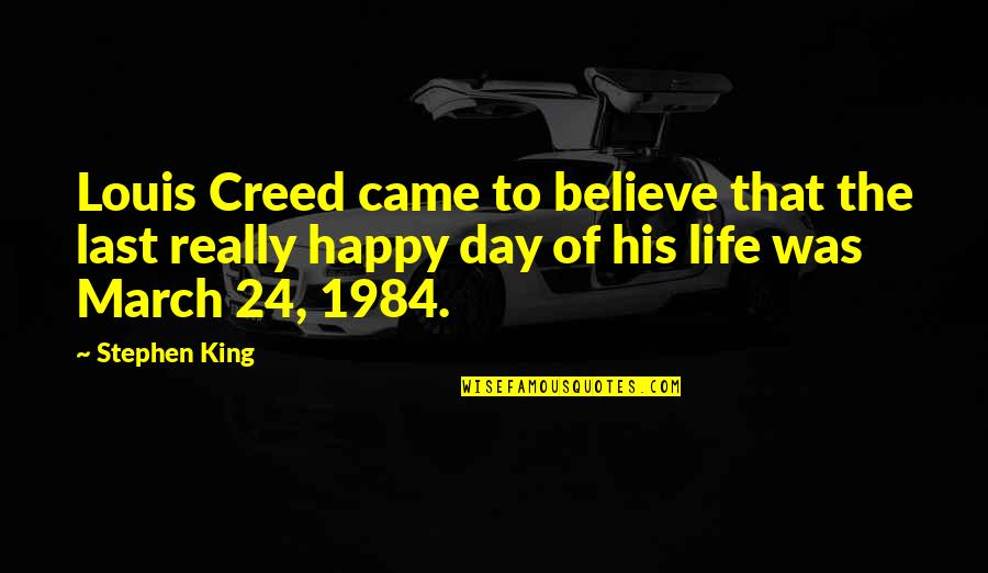 1 March Quotes By Stephen King: Louis Creed came to believe that the last