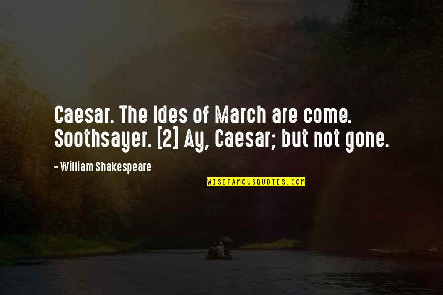 1 March Quotes By William Shakespeare: Caesar. The Ides of March are come. Soothsayer.