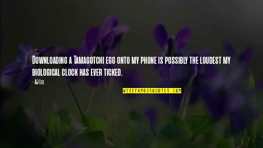1 O'clock Quotes By AJ Lee: Downloading a Tamagotchi egg onto my phone is