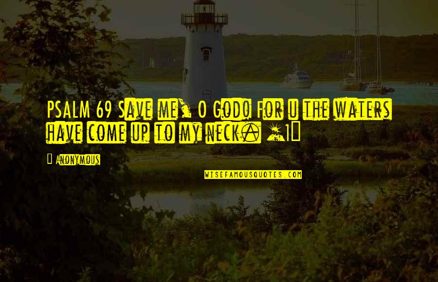1 O'clock Quotes By Anonymous: PSALM 69 Save me, O God! For u