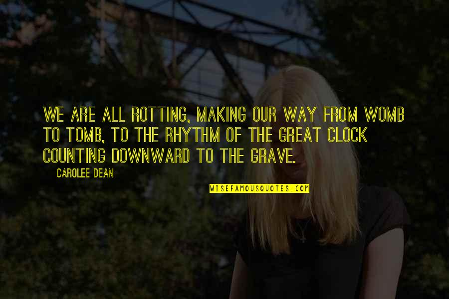 1 O'clock Quotes By Carolee Dean: We are all rotting, making our way from