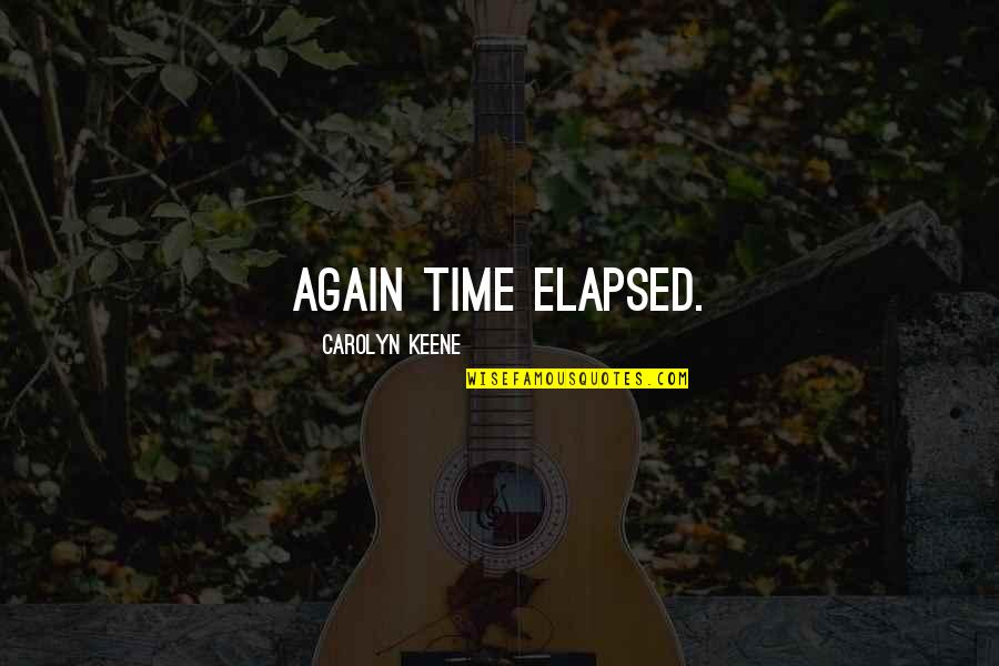 1 O'clock Quotes By Carolyn Keene: Again time elapsed.