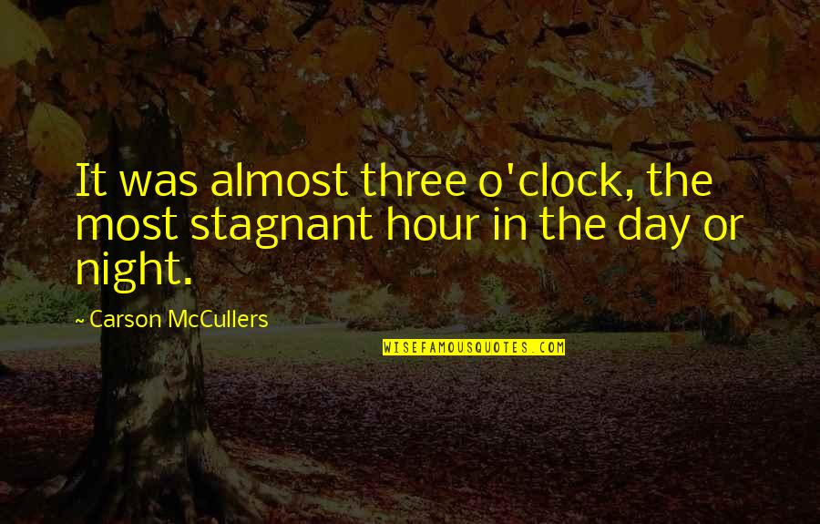 1 O'clock Quotes By Carson McCullers: It was almost three o'clock, the most stagnant