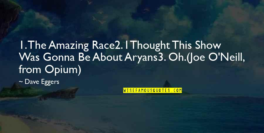 1 O'clock Quotes By Dave Eggers: 1. The Amazing Race2. I Thought This Show
