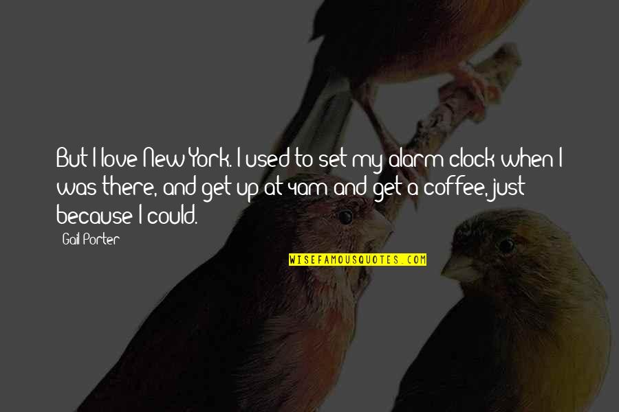 1 O'clock Quotes By Gail Porter: But I love New York. I used to