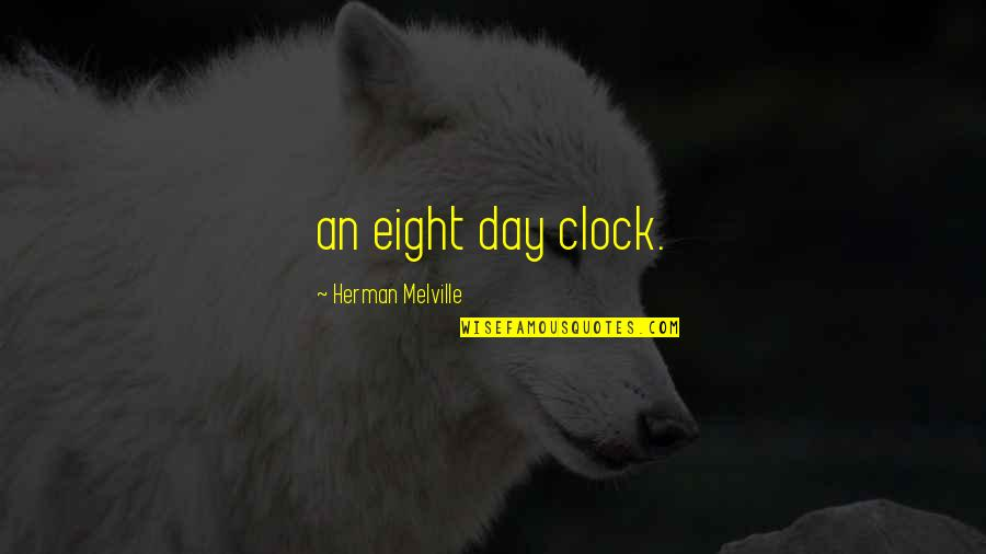 1 O'clock Quotes By Herman Melville: an eight day clock.