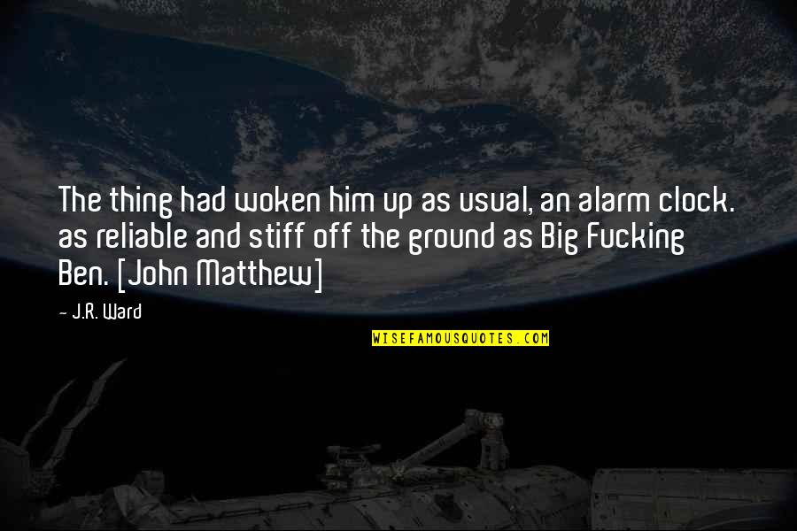 1 O'clock Quotes By J.R. Ward: The thing had woken him up as usual,