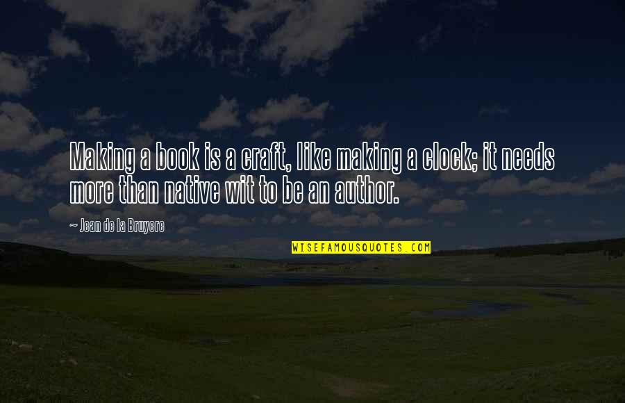 1 O'clock Quotes By Jean De La Bruyere: Making a book is a craft, like making